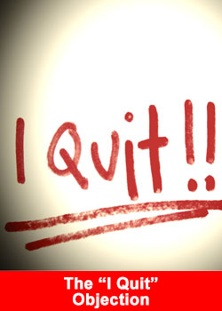 The I Quit objection