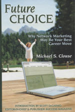 Future Choice Why Network Marketing May Be Your Best Career Move - Michael S. Clouse