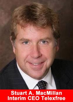 Stuart A. MacMillan, Interim CEO, TelexFREE